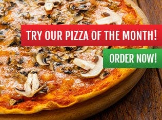 Try our pizza of the month today!