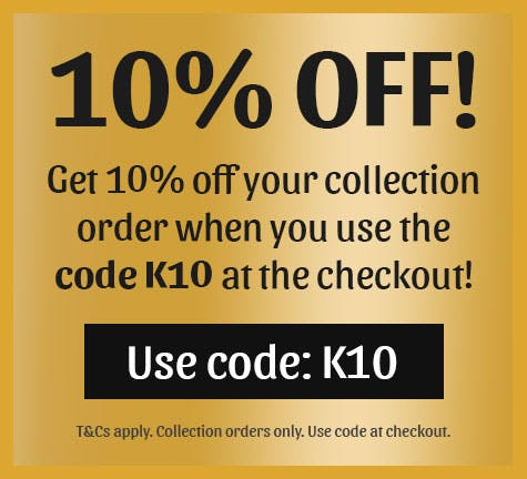 10% Off Collection Orders when you use code K10 at the checkout!