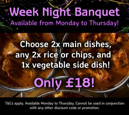 Available from Monday to Thursday!  Choose 2x main dishes, 2x rice or chips, and 1x vegetable side dish. Only £18! T&Cs apply.