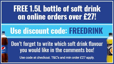 FREE 1.5L Soft Drink with orders over £27! Use the discount code FREEDRINK at the checkout. Remember to write your drinks choice in the comments box! T&C's apply. Minimum spend £27