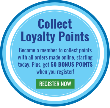 Collect Loyalty Points with every online order! Register today to get 50 bonus points!