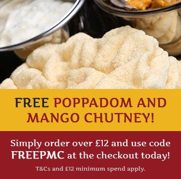 Free Poppadom and Mango Chutney! Order over £12 and use code FREEPMC at the checkout! T&Cs and min spend apply.
