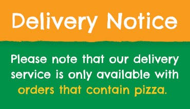 Please note, our delivery only  applies to orders of pizza.