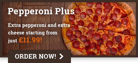 Extra pepperoni and extra cheese starting from just £11.99!
