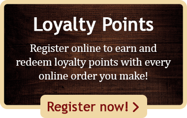 Become a member online to earn loyalty points with your orders! Why not register today?